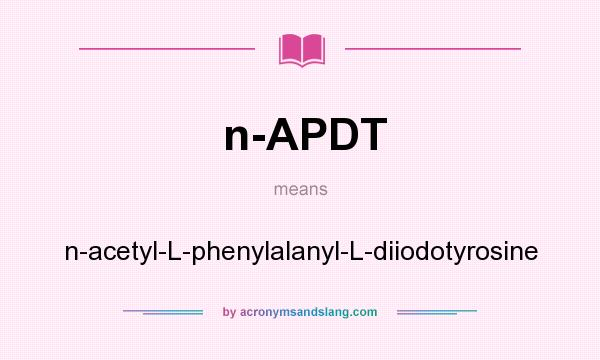 What does n-APDT mean? It stands for n-acetyl-L-phenylalanyl-L-diiodotyrosine