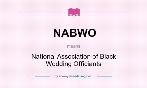What does NABWO mean? It stands for National Association of Black Wedding Officiants