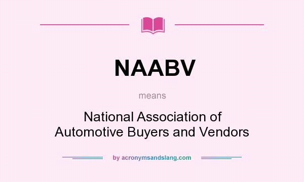 What does NAABV mean? It stands for National Association of Automotive Buyers and Vendors