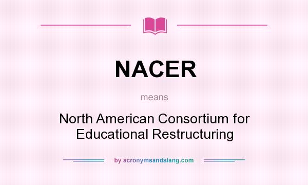 What does NACER mean? It stands for North American Consortium for Educational Restructuring
