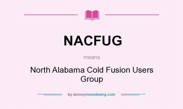 What does NACFUG mean? It stands for North Alabama Cold Fusion Users Group