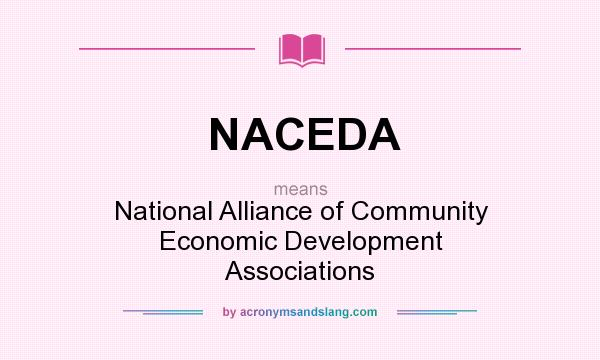 What does NACEDA mean? It stands for National Alliance of Community Economic Development Associations