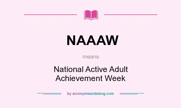 What does NAAAW mean? It stands for National Active Adult Achievement Week