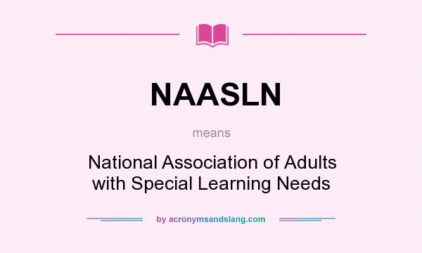 What does NAASLN mean? It stands for National Association of Adults with Special Learning Needs