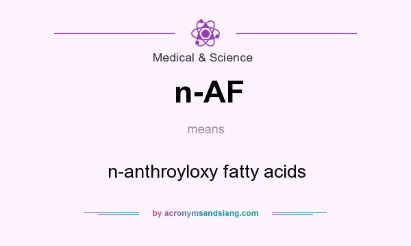 What does n-AF mean? It stands for n-anthroyloxy fatty acids