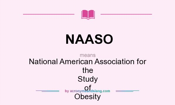 What does NAASO mean? It stands for National American Association for the Study of Obesity