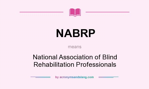 What does NABRP mean? It stands for National Association of Blind Rehabilitation Professionals