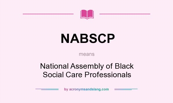 What does NABSCP mean? It stands for National Assembly of Black Social Care Professionals