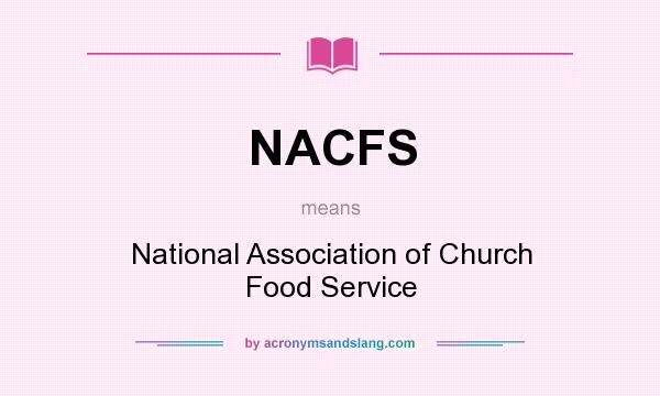 What does NACFS mean? It stands for National Association of Church Food Service