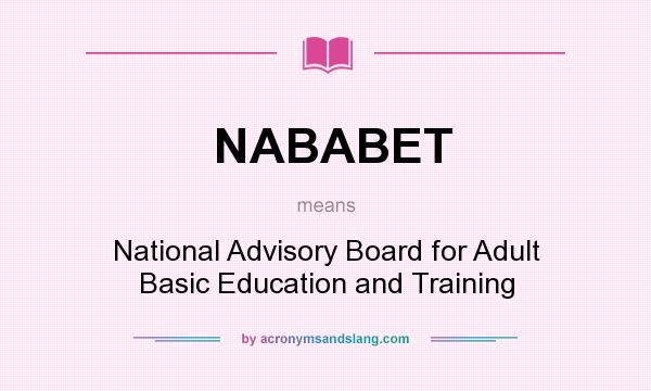 What does NABABET mean? It stands for National Advisory Board for Adult Basic Education and Training