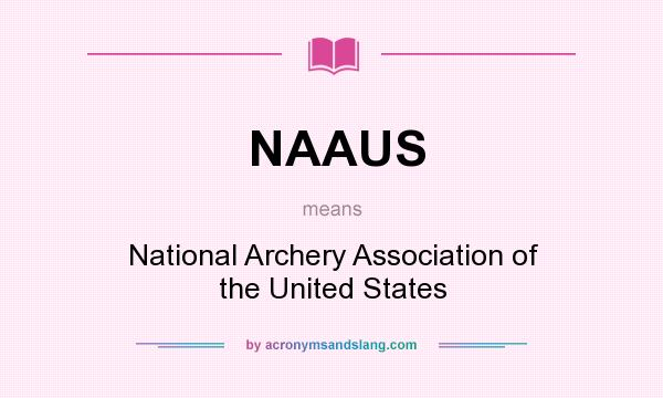 What does NAAUS mean? It stands for National Archery Association of the United States