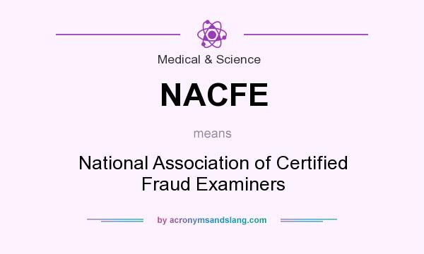 What does NACFE mean? It stands for National Association of Certified Fraud Examiners