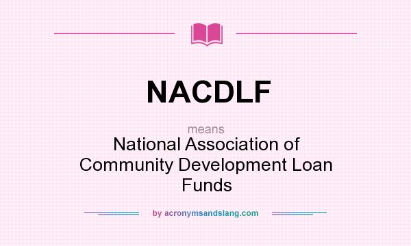 What does NACDLF mean? It stands for National Association of Community Development Loan Funds