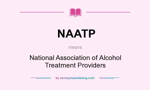 What does NAATP mean? It stands for National Association of Alcohol Treatment Providers