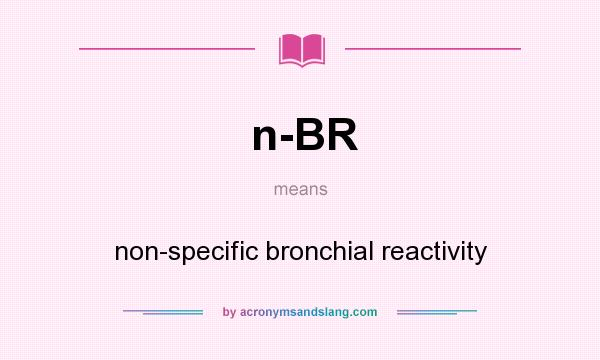 What does n-BR mean? It stands for non-specific bronchial reactivity