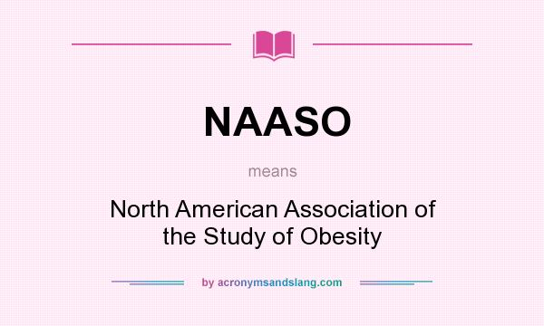 What does NAASO mean? It stands for North American Association of the Study of Obesity