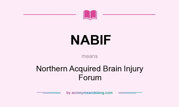 What does NABIF mean? It stands for Northern Acquired Brain Injury Forum
