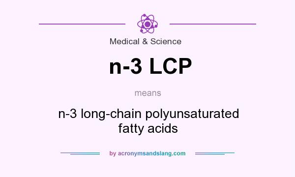 What does n-3 LCP mean? It stands for n-3 long-chain polyunsaturated fatty acids