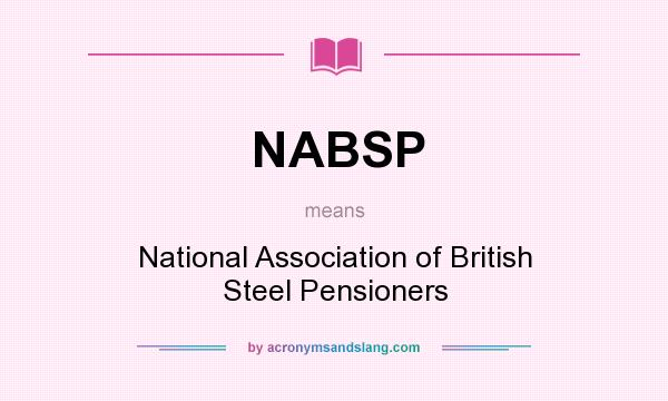 What does NABSP mean? It stands for National Association of British Steel Pensioners