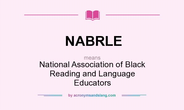 What does NABRLE mean? It stands for National Association of Black Reading and Language Educators