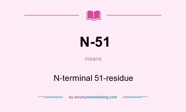 What does N-51 mean? It stands for N-terminal 51-residue