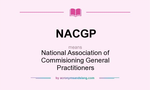 What does NACGP mean? It stands for National Association of Commisioning General Practitioners