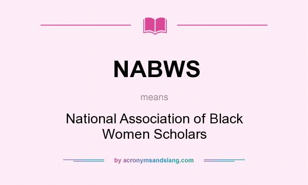 What does NABWS mean? It stands for National Association of Black Women Scholars