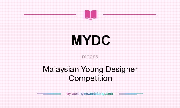 What does MYDC mean? It stands for Malaysian Young Designer Competition