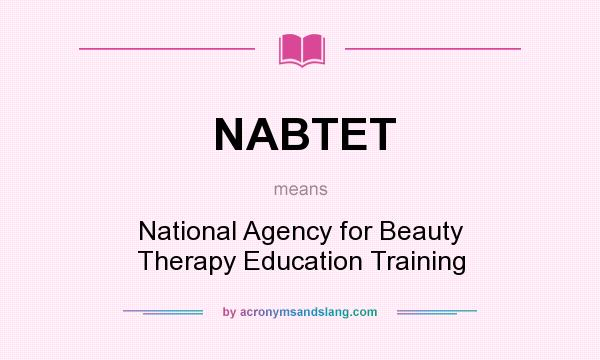 What does NABTET mean? It stands for National Agency for Beauty Therapy Education Training
