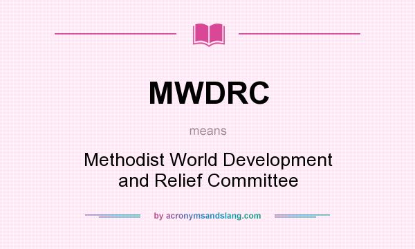What does MWDRC mean? It stands for Methodist World Development and Relief Committee