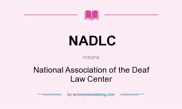 What does NADLC mean? It stands for National Association of the Deaf Law Center