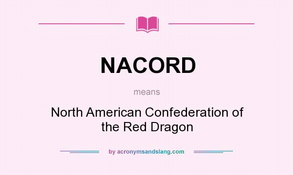 What does NACORD mean? It stands for North American Confederation of the Red Dragon