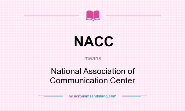What does NACC mean? It stands for National Association of Communication Center