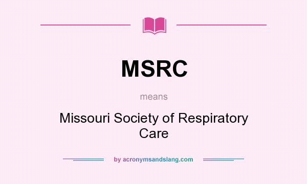 What does MSRC mean? It stands for Missouri Society of Respiratory Care