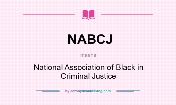 What does NABCJ mean? It stands for National Association of Black in Criminal Justice