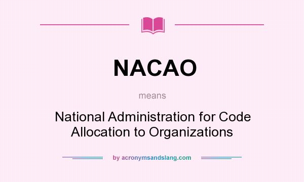 What does NACAO mean? It stands for National Administration for Code Allocation to Organizations