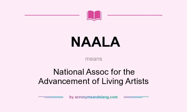 What does NAALA mean? It stands for National Assoc for the Advancement of Living Artists