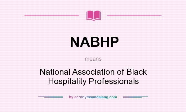What does NABHP mean? It stands for National Association of Black Hospitality Professionals