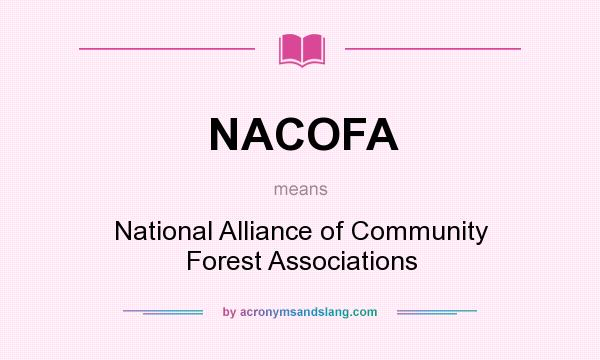 What does NACOFA mean? It stands for National Alliance of Community Forest Associations