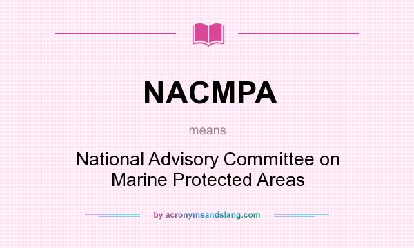 What does NACMPA mean? It stands for National Advisory Committee on Marine Protected Areas