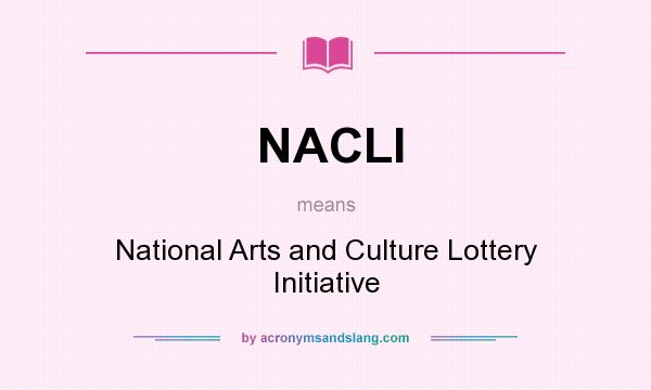 What does NACLI mean? It stands for National Arts and Culture Lottery Initiative