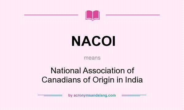 What does NACOI mean? It stands for National Association of Canadians of Origin in India