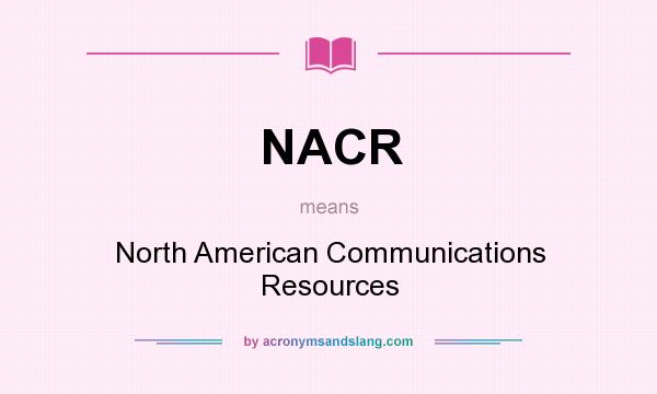 What does NACR mean? It stands for North American Communications Resources