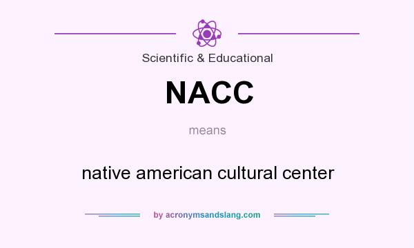 What does NACC mean? It stands for native american cultural center