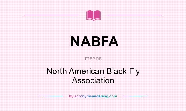What does NABFA mean? It stands for North American Black Fly Association