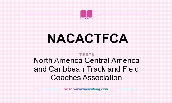 What does NACACTFCA mean? It stands for North America Central America and Caribbean Track and Field Coaches Association