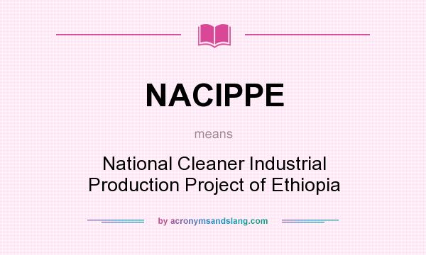 What does NACIPPE mean? It stands for National Cleaner Industrial Production Project of Ethiopia