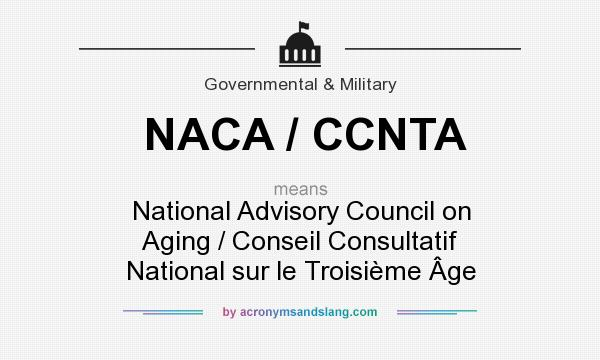 What does NACA / CCNTA mean? It stands for National Advisory Council on Aging / Conseil Consultatif National sur le Troisième Âge