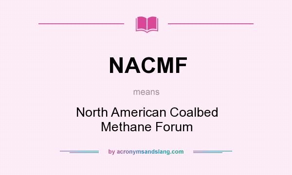 What does NACMF mean? It stands for North American Coalbed Methane Forum