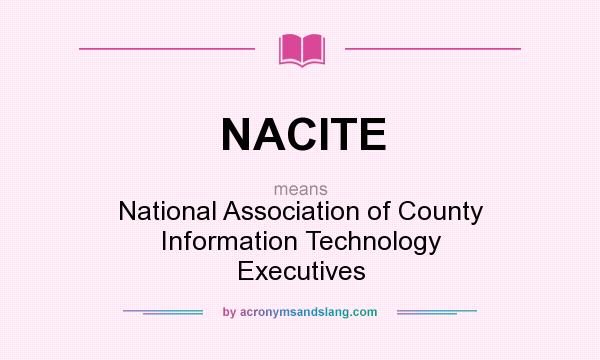 What does NACITE mean? It stands for National Association of County Information Technology Executives